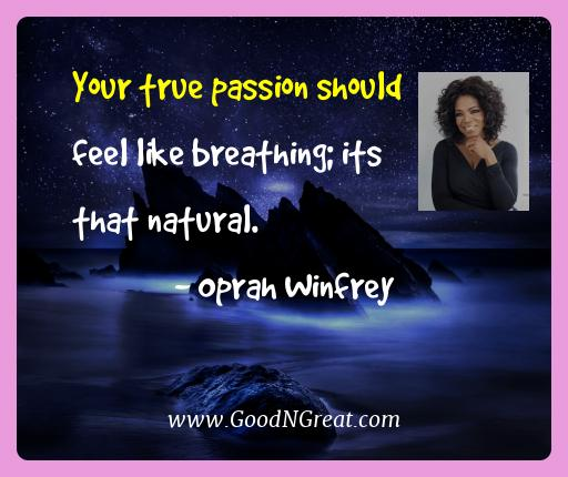 Oprah Winfrey Best Quotes  - Your true passion should feel like breathing; its that