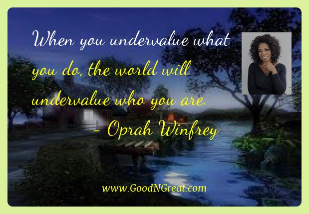 Oprah Winfrey Best Quotes  - When you undervalue what you do, the world will undervalue