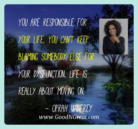 Oprah Winfrey Best Quotes  - You are responsible for your life. You can't keep blaming