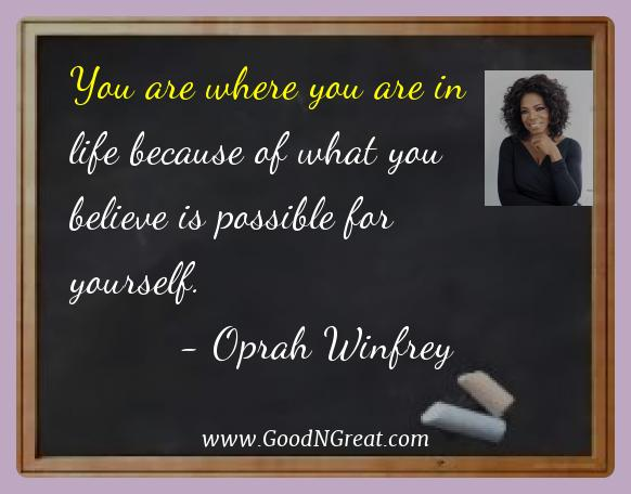 Oprah Winfrey Best Quotes  - You are where you are in life because of what you believe