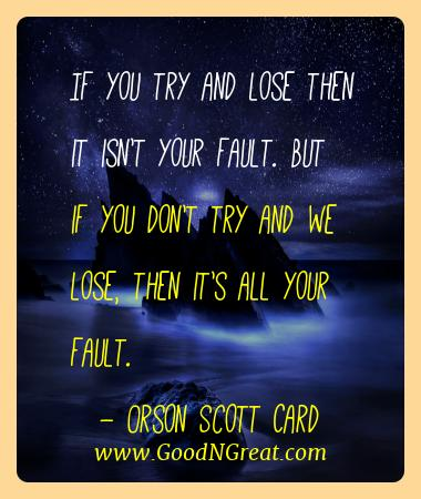 Orson Scott Card Best Quotes  - If you try and lose then it isn't your fault. But if you
