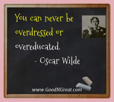 Oscar Wilde Best Quotes  - You can never be overdressed or