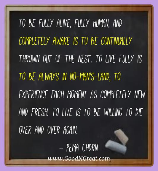 Pema Chdrn Best Quotes  - To be fully alive, fully human, and completely awake is to