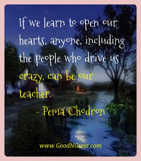 Pema Chodron Best Quotes  - If we learn to open our hearts, anyone, including the