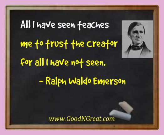 Ralph Waldo Emerson Best Quotes  - All I have seen teaches me to trust the Creator for all I