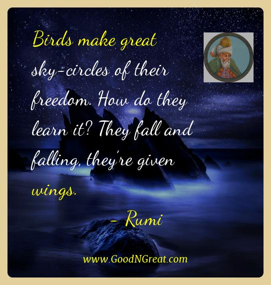 Rumi Best Quotes  - Birds make great sky-circles of their freedom. How do they