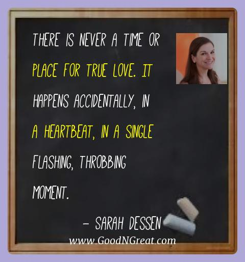 Sarah Dessen Best Quotes  - There is never a time or place for true love. It happens