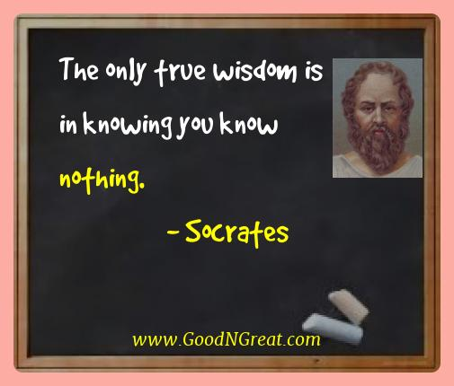 Socrates Best Quotes  - The only true wisdom is in knowing you know