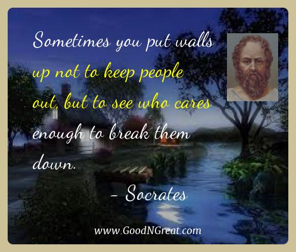 Socrates Best Quotes  - Sometimes you put walls up not to keep people out, but to