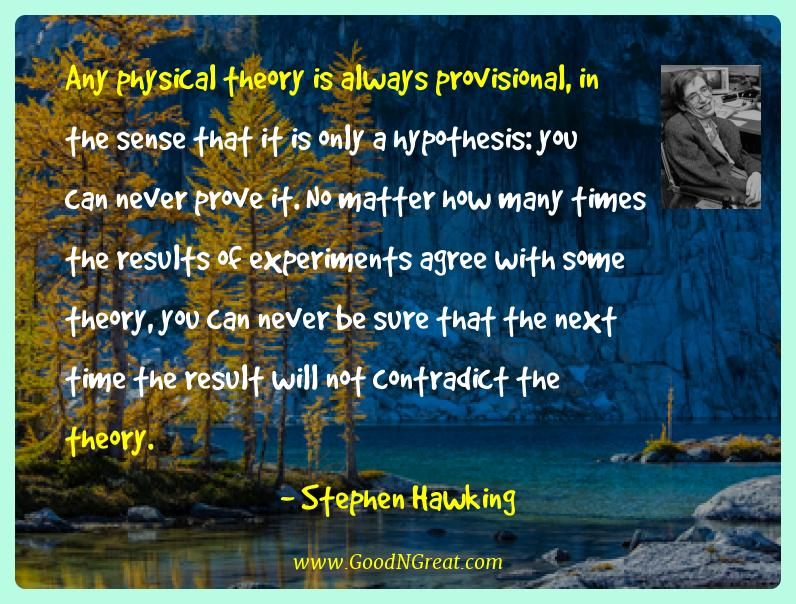 Stephen Hawking Best Quotes  - Any physical theory is always provisional, in the sense