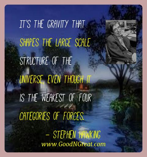 Stephen Hawking Best Quotes  - It's the gravity that shapes the large scale structure of