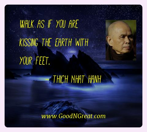 Thich Nhat Hanh Best Quotes  - Walk as if you are kissing the Earth with your