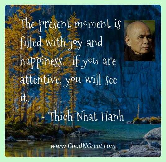 Thich Nhat Hanh Best Quotes  - The present moment is filled with joy and happiness.  If