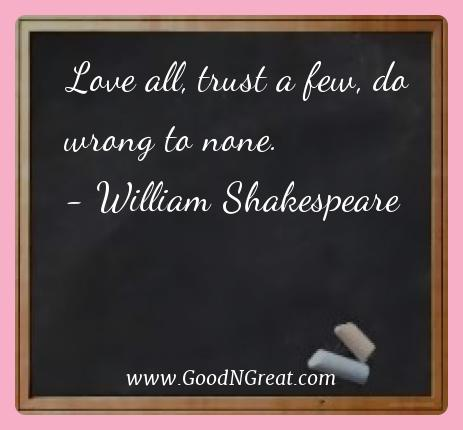 William Shakespeare Best Quotes  - Love all, trust a few, do wrong to