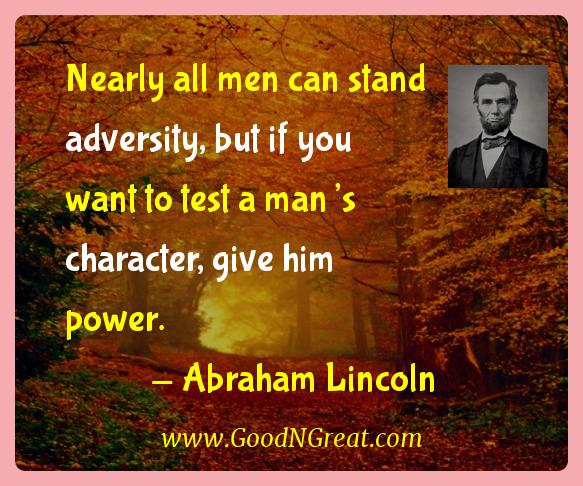 Abraham Lincoln Inspirational Quotes  - Nearly all men can stand adversity, but if you want to test