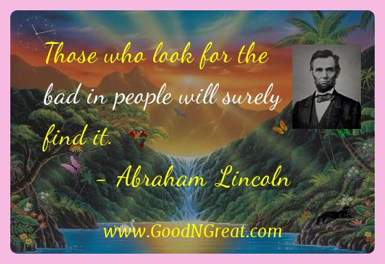 Abraham Lincoln Inspirational Quotes  - Those who look for the bad in people will surely find