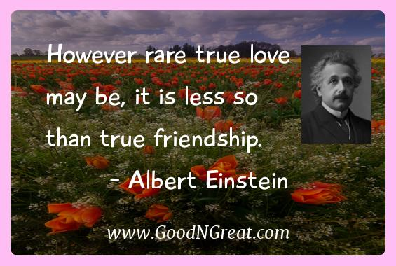 Albert Einstein Inspirational Quotes  - However rare true love may be, it is less so than true