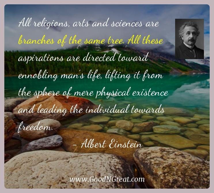 Albert Einstein Inspirational Quotes  - All religions, arts and sciences are branches of the same