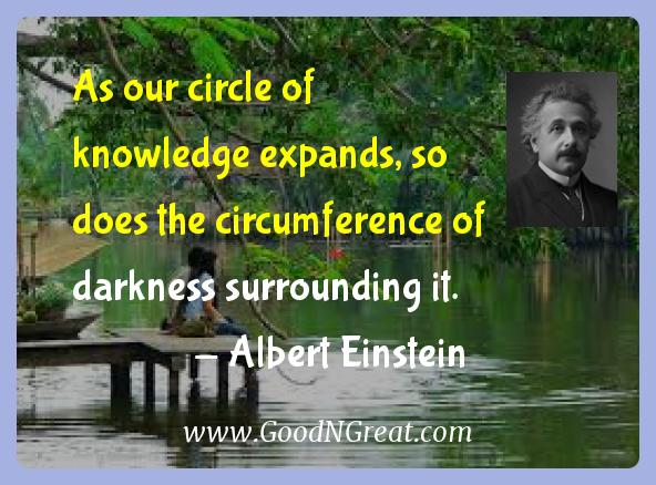 Albert Einstein Inspirational Quotes  - As our circle of knowledge expands, so does the