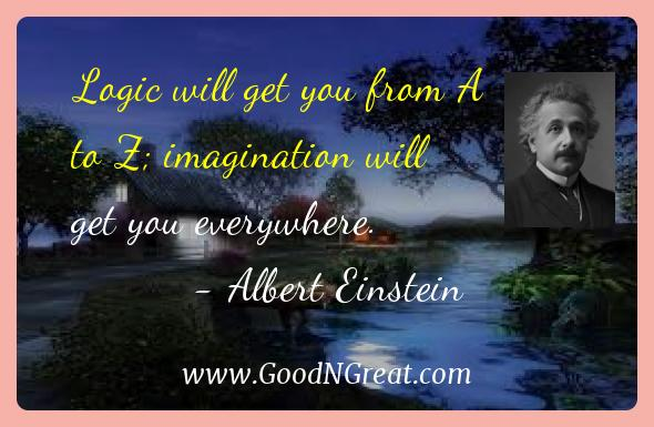 Albert Einstein Inspirational Quotes  - Logic will get you from A to Z; imagination will get you