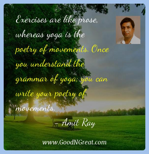 Amit Ray Inspirational Quotes  - Exercises are like prose, whereas yoga is the poetry of