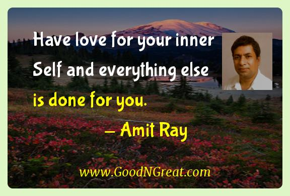 Amit Ray Inspirational Quotes  - Have love for your inner Self and everything else is done