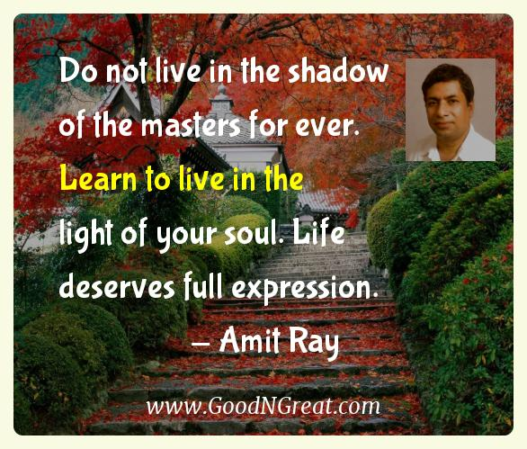 Amit Ray Inspirational Quotes  - Do not live in the shadow of the masters for ever. Learn to