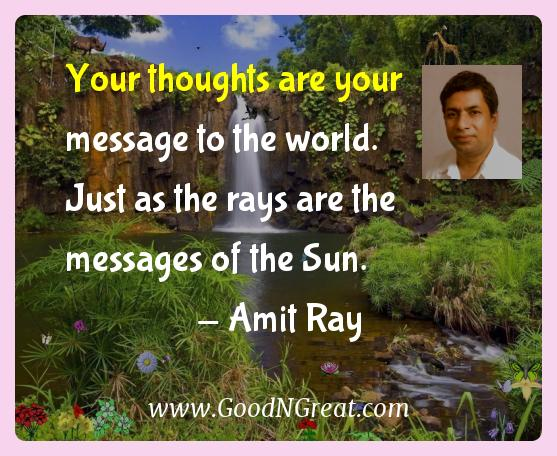 Amit Ray Inspirational Quotes  - Your thoughts are your message to the world. Just as the