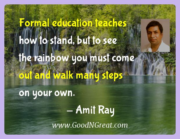 Amit Ray Inspirational Quotes  - Formal education teaches how to stand, but to see the