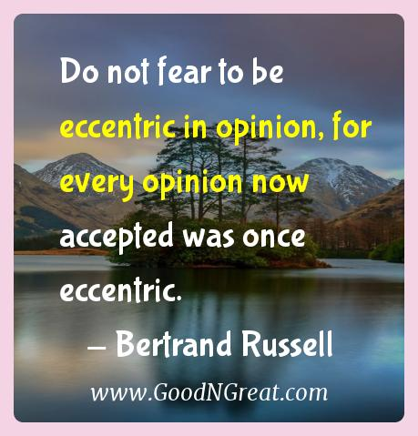 Bertrand Russell Inspirational Quotes  - Do not fear to be eccentric in opinion, for every opinion
