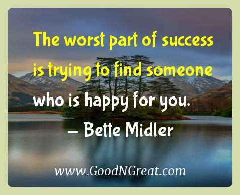 Bette Midler Inspirational Quotes  - The worst part of success is trying to find someone who is