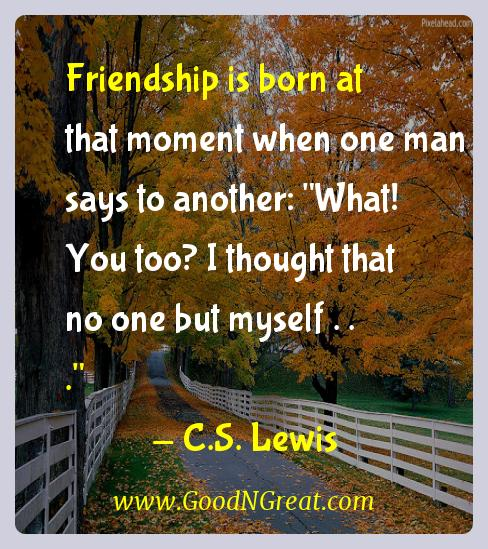 C.s. Lewis Inspirational Quotes  - Friendship is born at that moment when one man says to