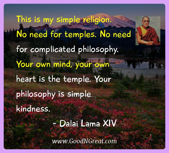 Dalai Lama Xiv Inspirational Quotes  - This is my simple religion.  No need for temples. No need