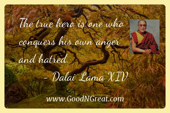 Dalai Lama Xiv Inspirational Quotes  - The true hero is one who conquers his own anger and