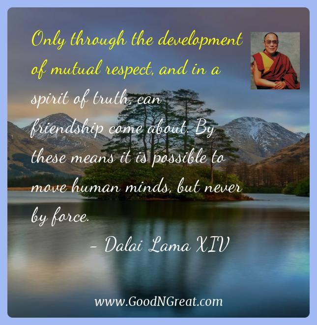 Dalai Lama Xiv Inspirational Quotes  - Only through the development of mutual respect, and in a