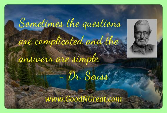 Dr. Seuss Inspirational Quotes  - Sometimes the questions are complicated and the answers are