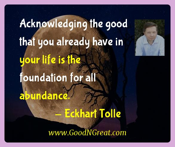 Eckhart Tolle Inspirational Quotes  - Acknowledging the good that you already have in your life