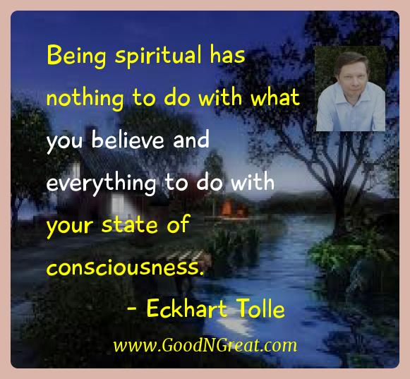Eckhart Tolle Inspirational Quotes  - Being spiritual has nothing to do with what you believe and