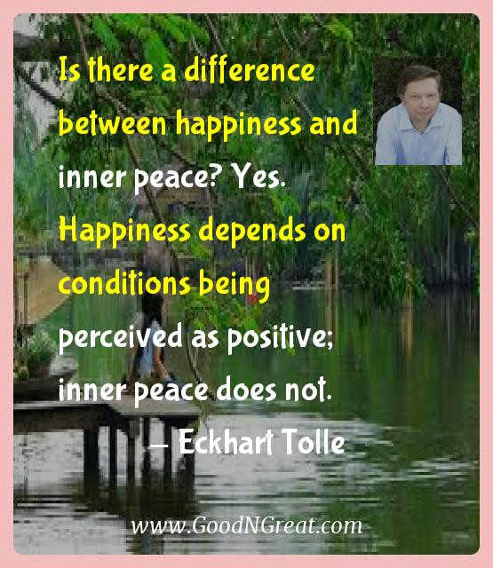 Eckhart Tolle Inspirational Quotes  - Is there a difference between happiness and inner peace?