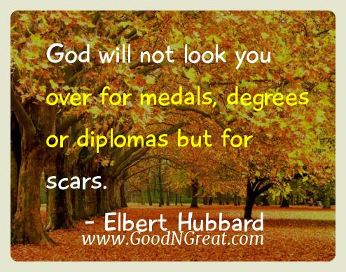 Elbert Hubbard Inspirational Quotes  - God will not look you over for medals, degrees or diplomas