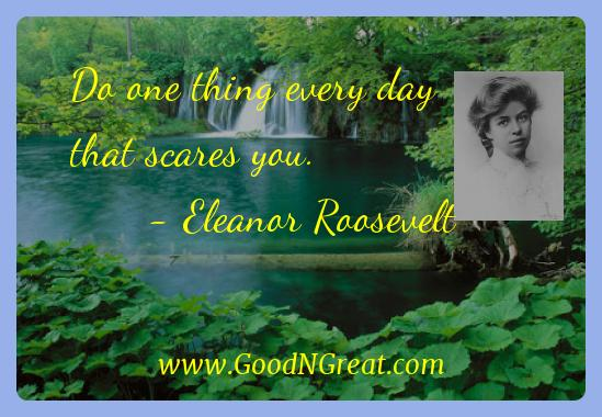 Eleanor Roosevelt Inspirational Quotes  - Do one thing every day that scares