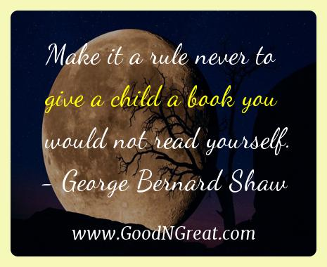 George Bernard Shaw Inspirational Quotes  - Make it a rule never to give a child a book you would not