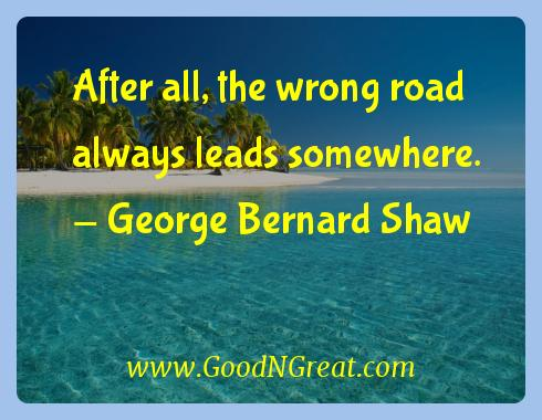George Bernard Shaw Inspirational Quotes  - After all, the wrong road always leads
