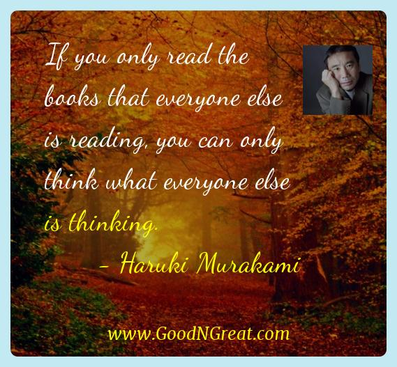 Haruki Murakami Inspirational Quotes  - If you only read the books that everyone else is reading,