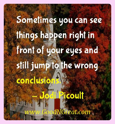 Jodi Picoult Inspirational Quotes  - Sometimes you can see things happen right in front of your