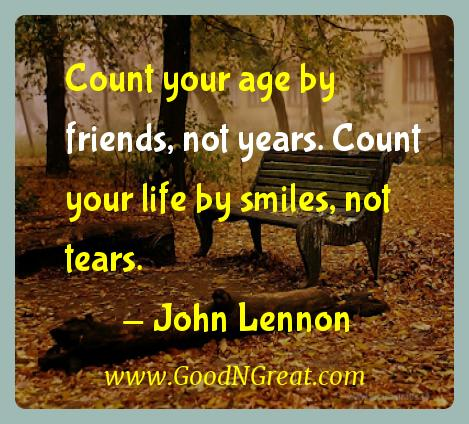 John Lennon Inspirational Quotes  - Count your age by friends, not years. Count your life by