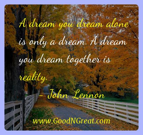 John Lennon Inspirational Quotes  - A dream you dream alone is only a dream. A dream you dream