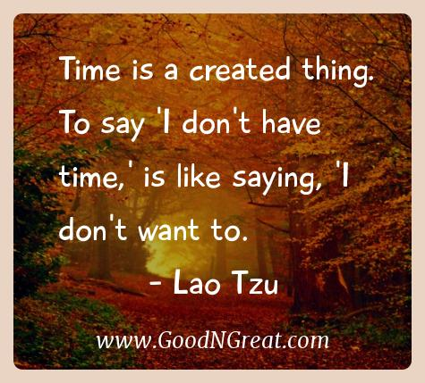 Lao Tzu Inspirational Quotes  - Time is a created thing. To say 'I don't have time,' is