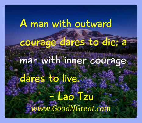 Lao Tzu Inspirational Quotes  - A man with outward courage dares to die; a man with inner