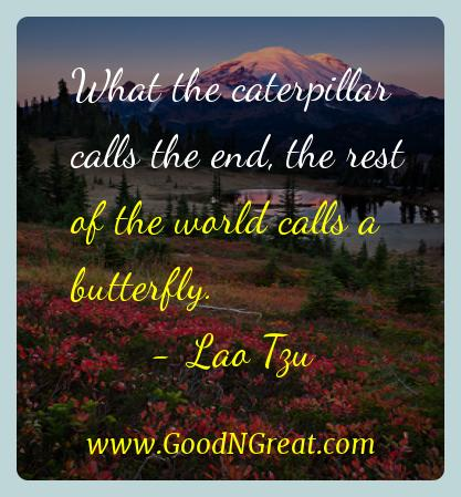 Lao Tzu Inspirational Quotes  - What the caterpillar calls the end, the rest of the world